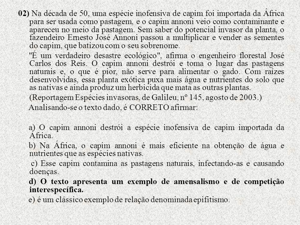 02) Na década de 50, uma espécie inofensiva de capim foi importada da África para ser usada como pastagem, e o capim annoni veio como contaminante e a