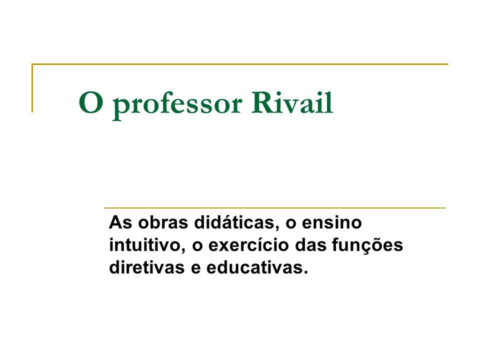 O professor Rivail As obras didáticas, o ensino intuitivo, o exercício das funções diretivas e educativas.