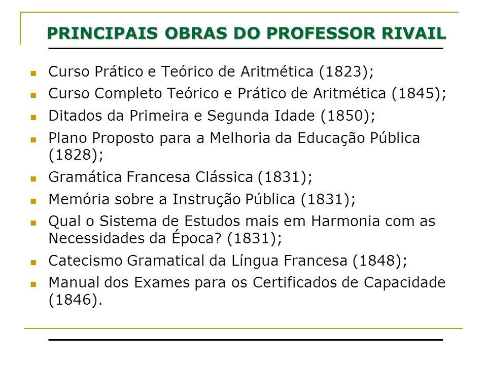 PRINCIPAIS OBRAS DO PROFESSOR RIVAIL Curso Prático e Teórico de Aritmética (1823); Curso Completo Teórico e Prático de Aritmética (1845); Ditados da P