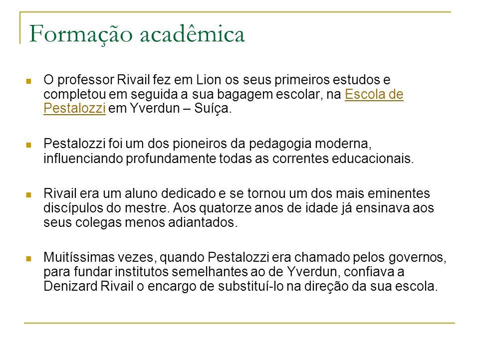 Formação acadêmica O professor Rivail fez em Lion os seus primeiros estudos e completou em seguida a sua bagagem escolar, na Escola de Pestalozzi em Y