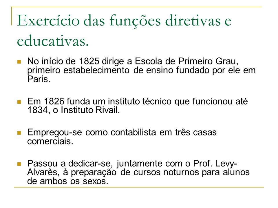 Exercício das funções diretivas e educativas. No início de 1825 dirige a Escola de Primeiro Grau, primeiro estabelecimento de ensino fundado por ele e