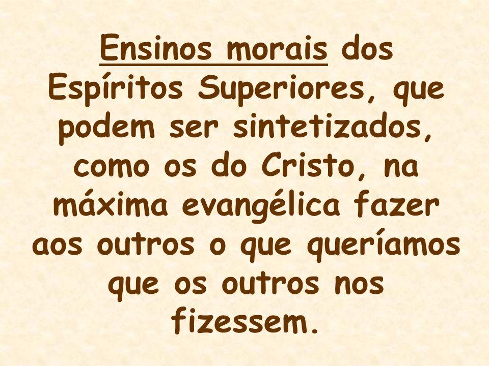 Ensinos morais dos Espíritos Superiores, que podem ser sintetizados, como os do Cristo, na máxima evangélica fazer aos outros o que queríamos que os o