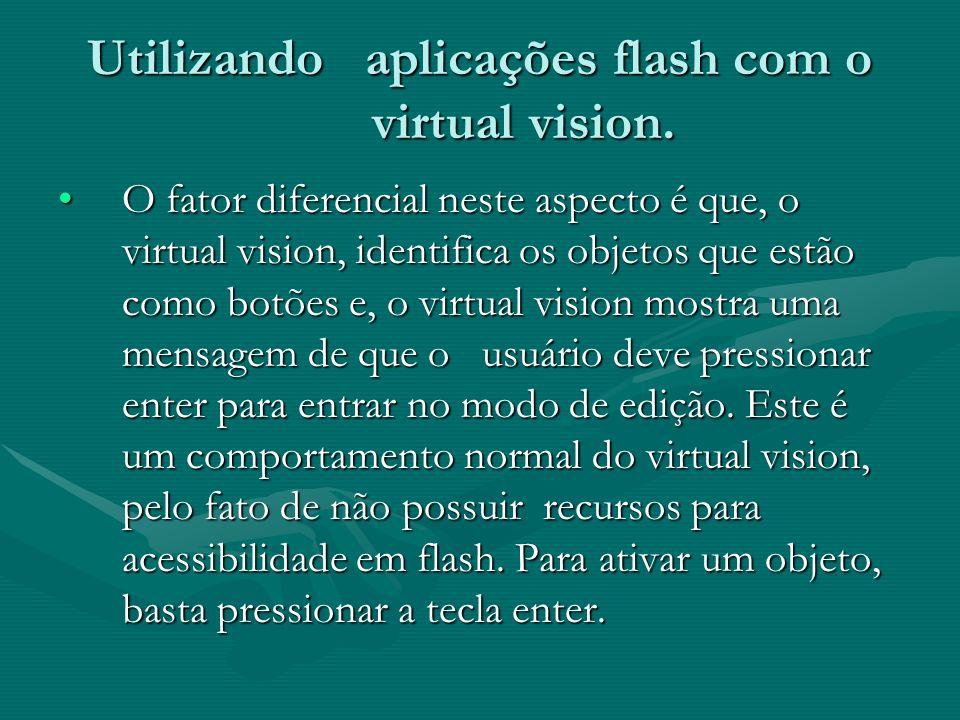 Utilizando aplicações flash com o virtual vision. O fator diferencial neste aspecto é que, o virtual vision, identifica os objetos que estão como botõ