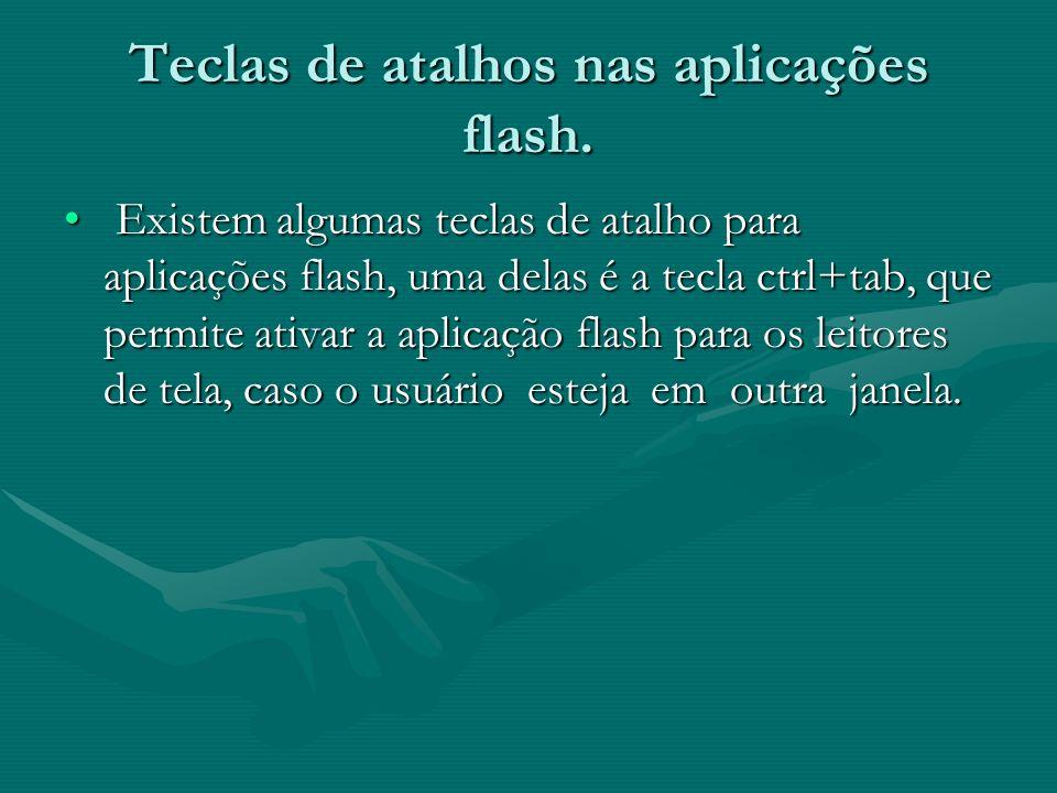 Teclas de atalhos nas aplicações flash. Existem algumas teclas de atalho para aplicações flash, uma delas é a tecla ctrl+tab, que permite ativar a apl