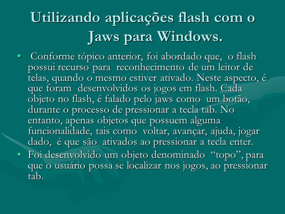 Utilizando aplicações flash com o Jaws para Windows. Conforme tópico anterior, foi abordado que, o flash possui recurso para reconhecimento de um leit
