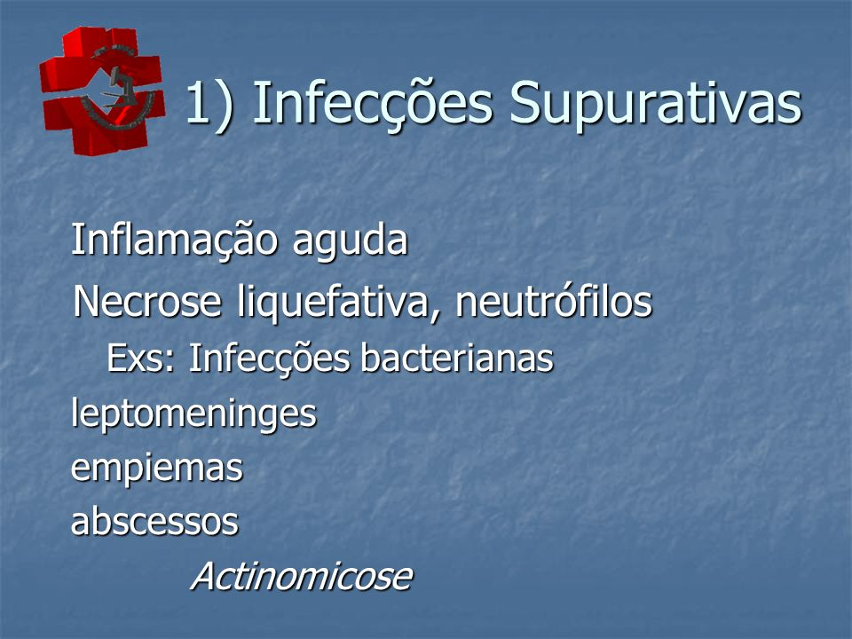 1) Infecções Supurativas 1) Infecções Supurativas Inflamação aguda Inflamação aguda Necrose liquefativa, neutrófilos Necrose liquefativa, neutrófilos