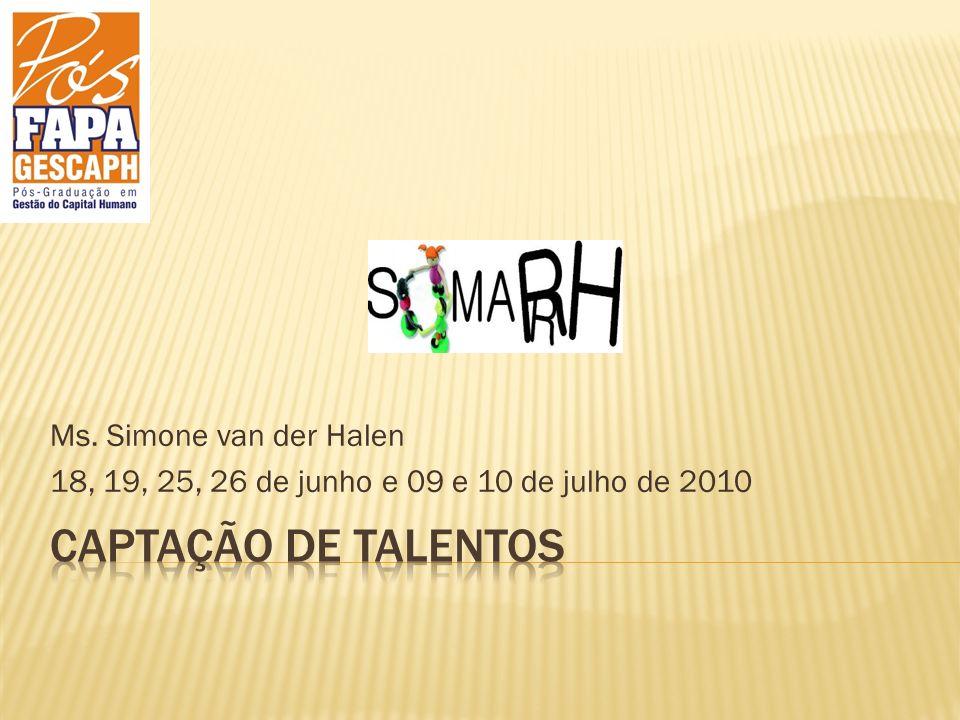 Ms. Simone van der Halen 18, 19, 25, 26 de junho e 09 e 10 de julho de 2010