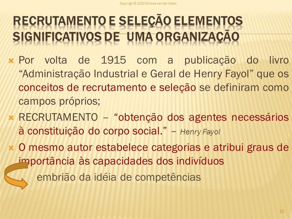 Por volta de 1915 com a publicação do livro Administração Industrial e Geral de Henry Fayol que os conceitos de recrutamento e seleção se definiram co