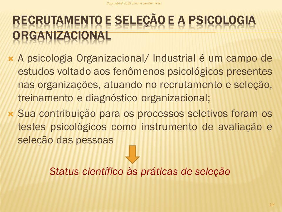 A psicologia Organizacional/ Industrial é um campo de estudos voltado aos fenômenos psicológicos presentes nas organizações, atuando no recrutamento e