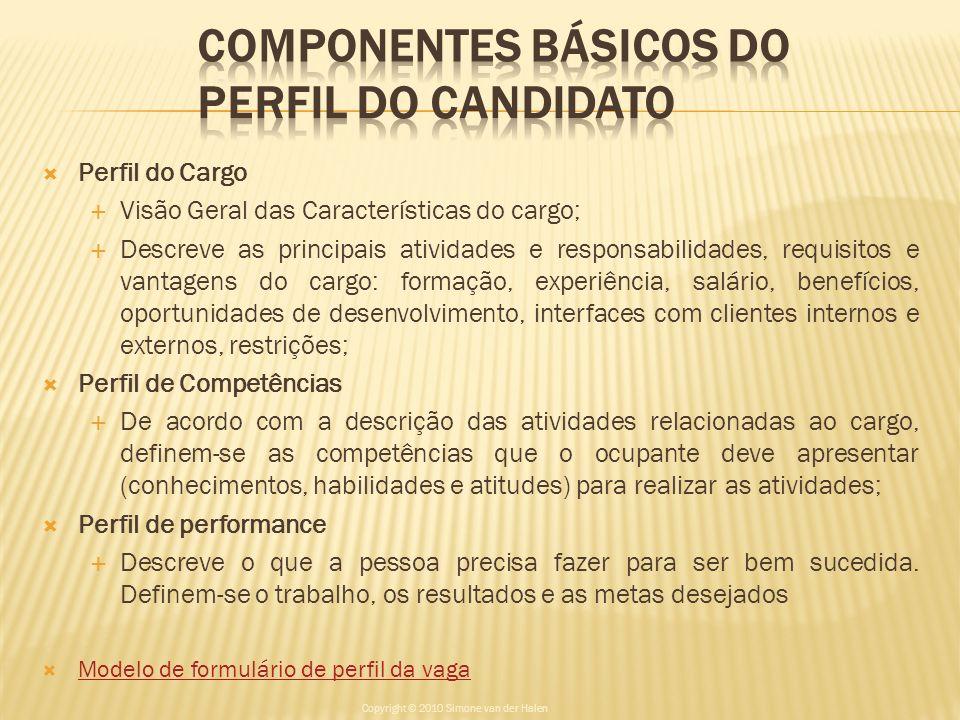 Perfil do Cargo Visão Geral das Características do cargo; Descreve as principais atividades e responsabilidades, requisitos e vantagens do cargo: form