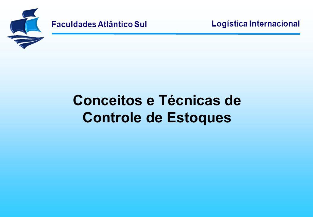 Faculdades Atlântico Sul Logística Internacional Conceitos e Técnicas de Controle de Estoques
