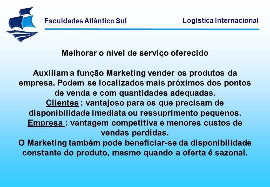 Faculdades Atlântico Sul Logística Internacional Melhorar o nível de serviço oferecido Auxiliam a função Marketing vender os produtos da empresa. Pode