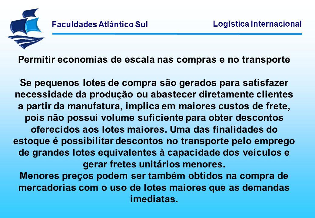 Faculdades Atlântico Sul Logística Internacional Permitir economias de escala nas compras e no transporte Se pequenos lotes de compra são gerados para