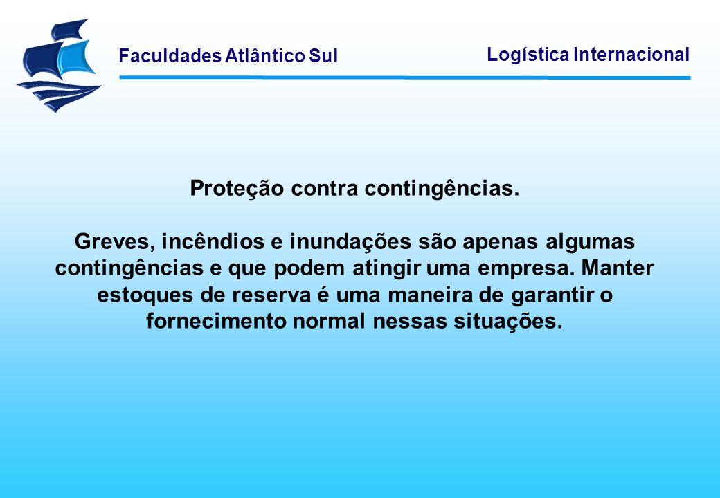 Faculdades Atlântico Sul Logística Internacional Proteção contra contingências. Greves, incêndios e inundações são apenas algumas contingências e que