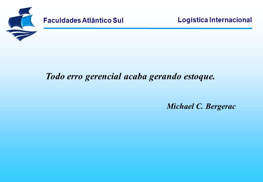 Faculdades Atlântico Sul Logística Internacional Todo erro gerencial acaba gerando estoque. Michael C. Bergerac