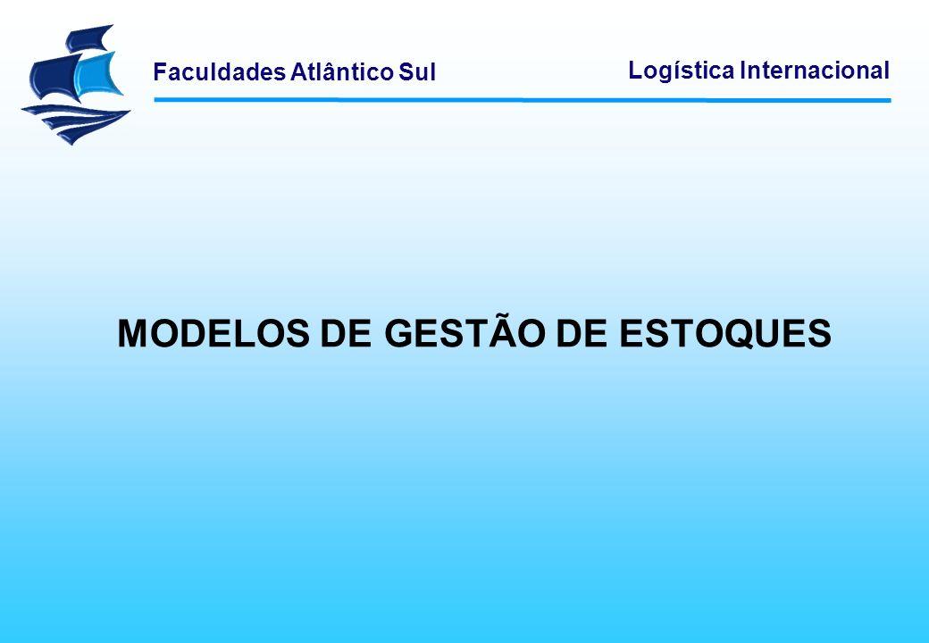Faculdades Atlântico Sul Logística Internacional MODELOS DE GESTÃO DE ESTOQUES