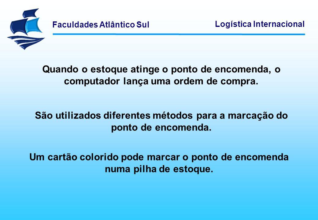 Faculdades Atlântico Sul Logística Internacional Quando o estoque atinge o ponto de encomenda, o computador lança uma ordem de compra. São utilizados