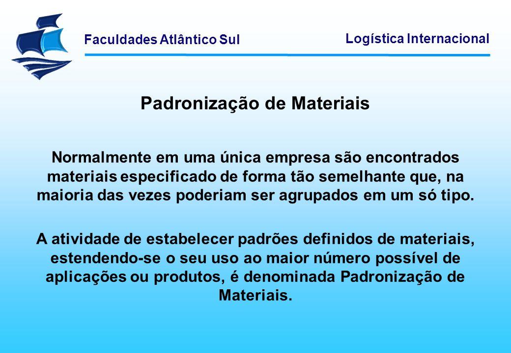 Faculdades Atlântico Sul Logística Internacional Padronização de Materiais Normalmente em uma única empresa são encontrados materiais especificado de