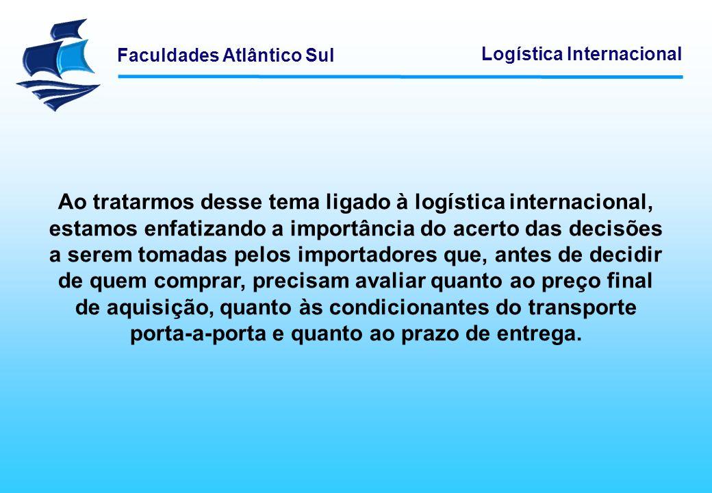 Faculdades Atlântico Sul Logística Internacional Ao tratarmos desse tema ligado à logística internacional, estamos enfatizando a importância do acerto