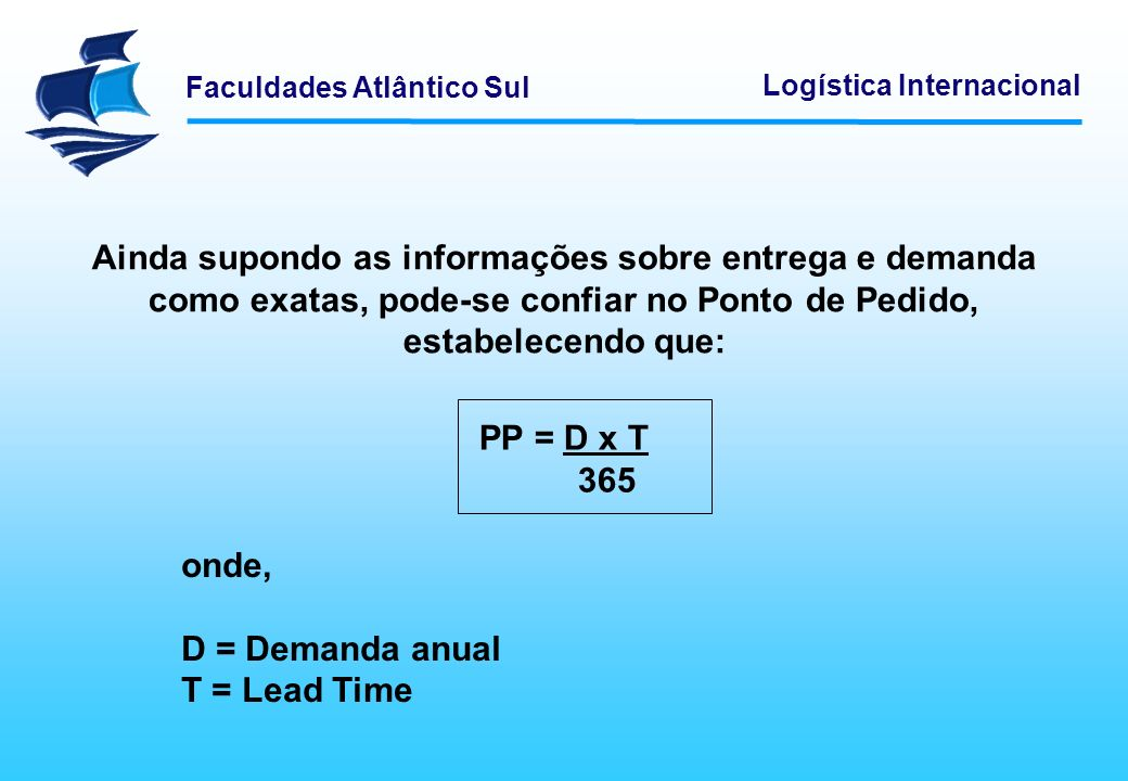 Faculdades Atlântico Sul Logística Internacional Ainda supondo as informações sobre entrega e demanda como exatas, pode-se confiar no Ponto de Pedido,