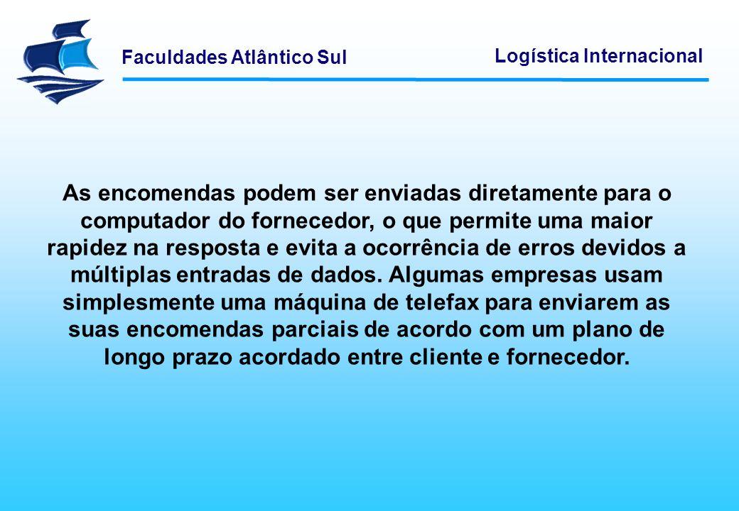 Faculdades Atlântico Sul Logística Internacional As encomendas podem ser enviadas diretamente para o computador do fornecedor, o que permite uma maior
