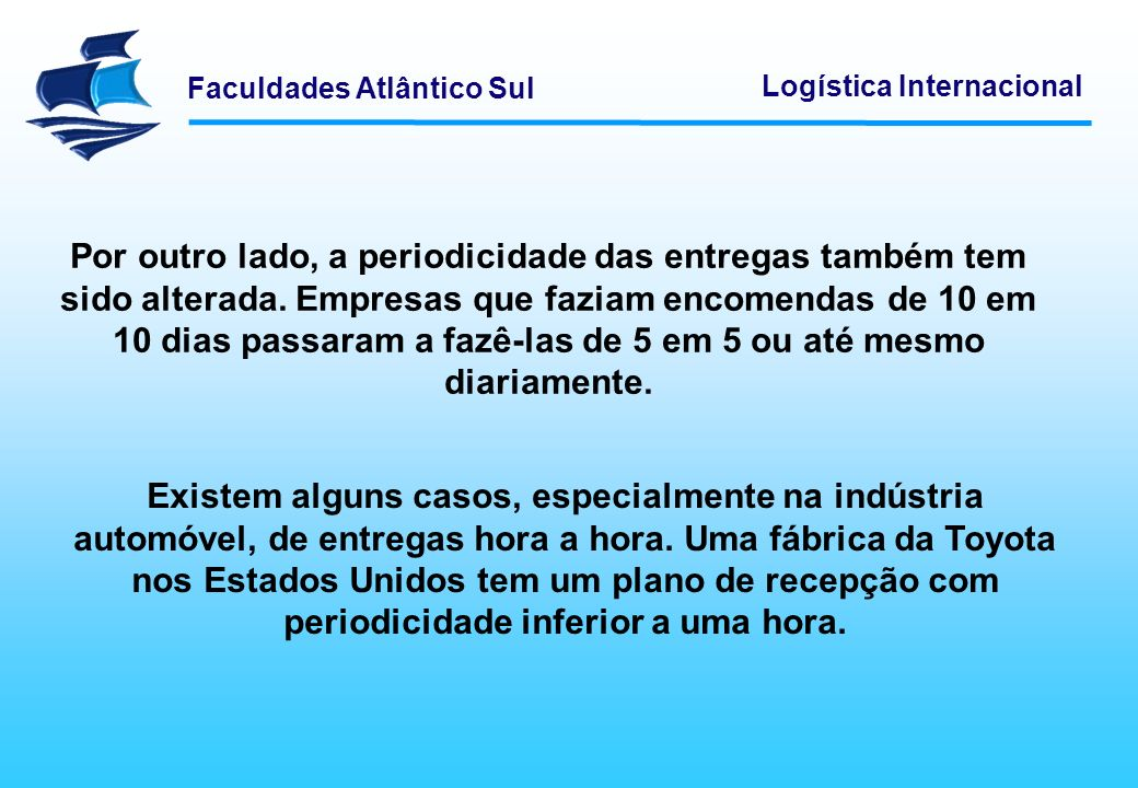 Faculdades Atlântico Sul Logística Internacional Por outro lado, a periodicidade das entregas também tem sido alterada. Empresas que faziam encomendas
