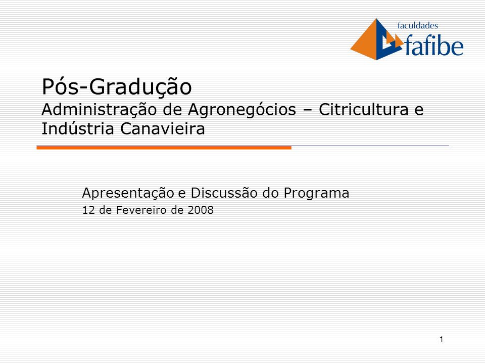 1 Pós-Gradução Administração de Agronegócios – Citricultura e Indústria Canavieira Apresentação e Discussão do Programa 12 de Fevereiro de 2008