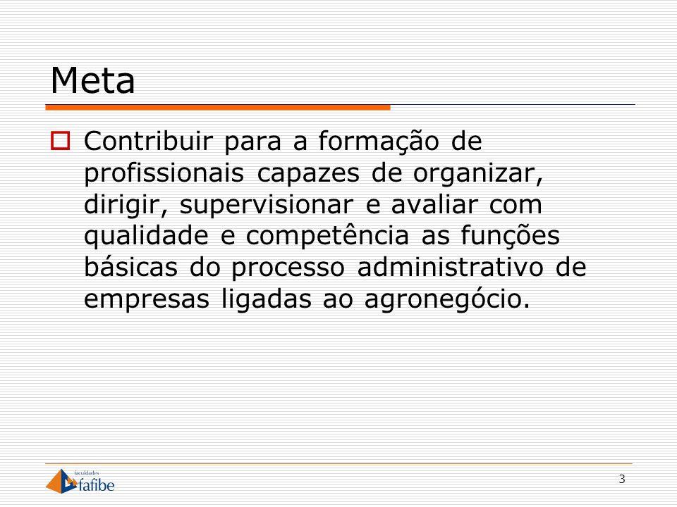 3 Meta Contribuir para a formação de profissionais capazes de organizar, dirigir, supervisionar e avaliar com qualidade e competência as funções básic