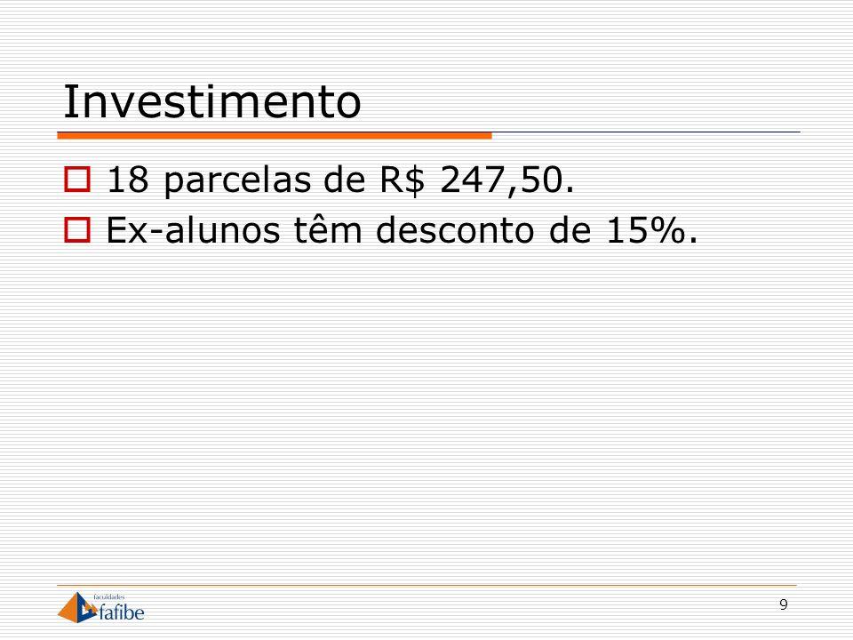 9 Investimento 18 parcelas de R$ 247,50. Ex-alunos têm desconto de 15%.