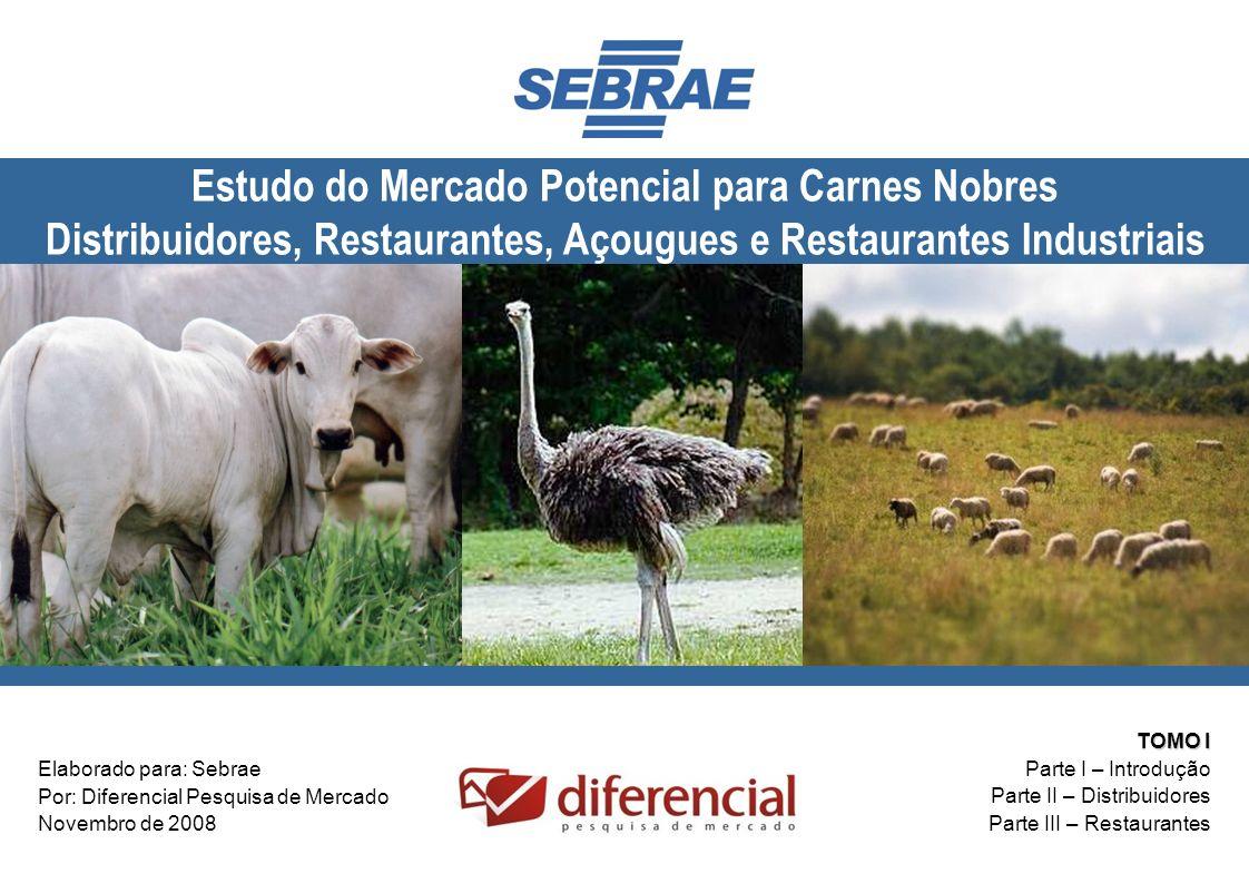 1 Elaborado para: Sebrae Por: Diferencial Pesquisa de Mercado Novembro de 2008 Estudo do Mercado Potencial para Carnes Nobres Distribuidores, Restaura