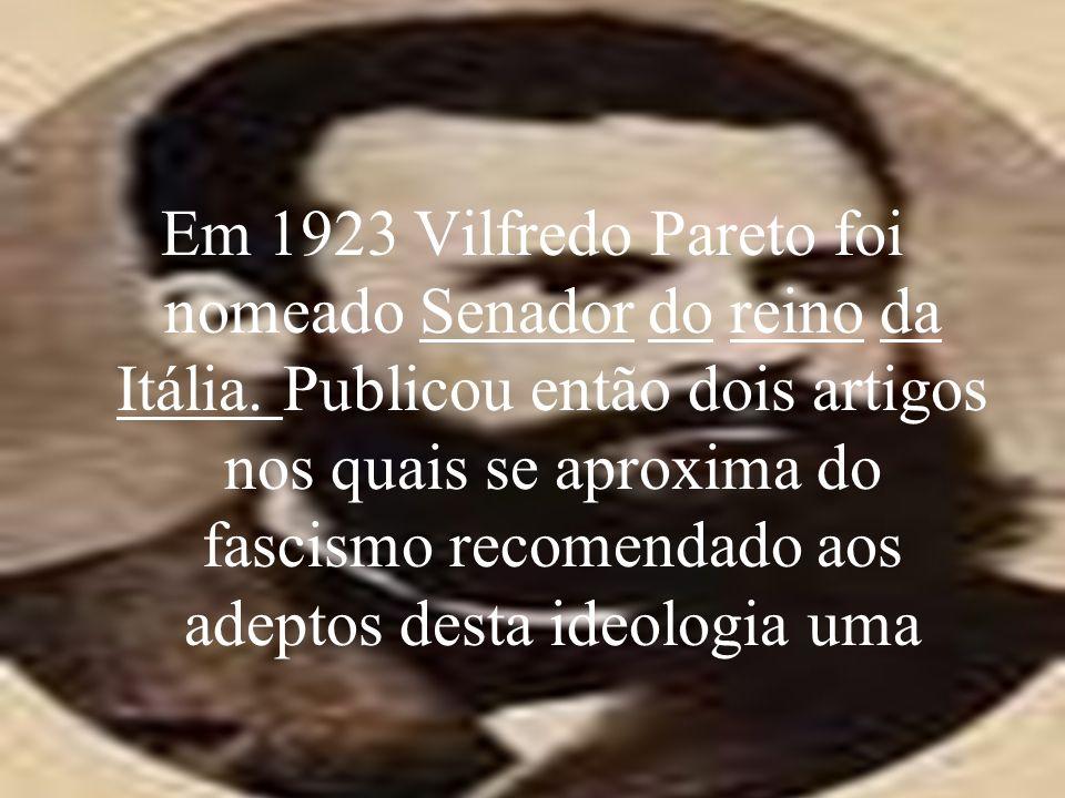 Em 1923 Vilfredo Pareto foi nomeado Senador do reino da Itália. Publicou então dois artigos nos quais se aproxima do fascismo recomendado aos adeptos