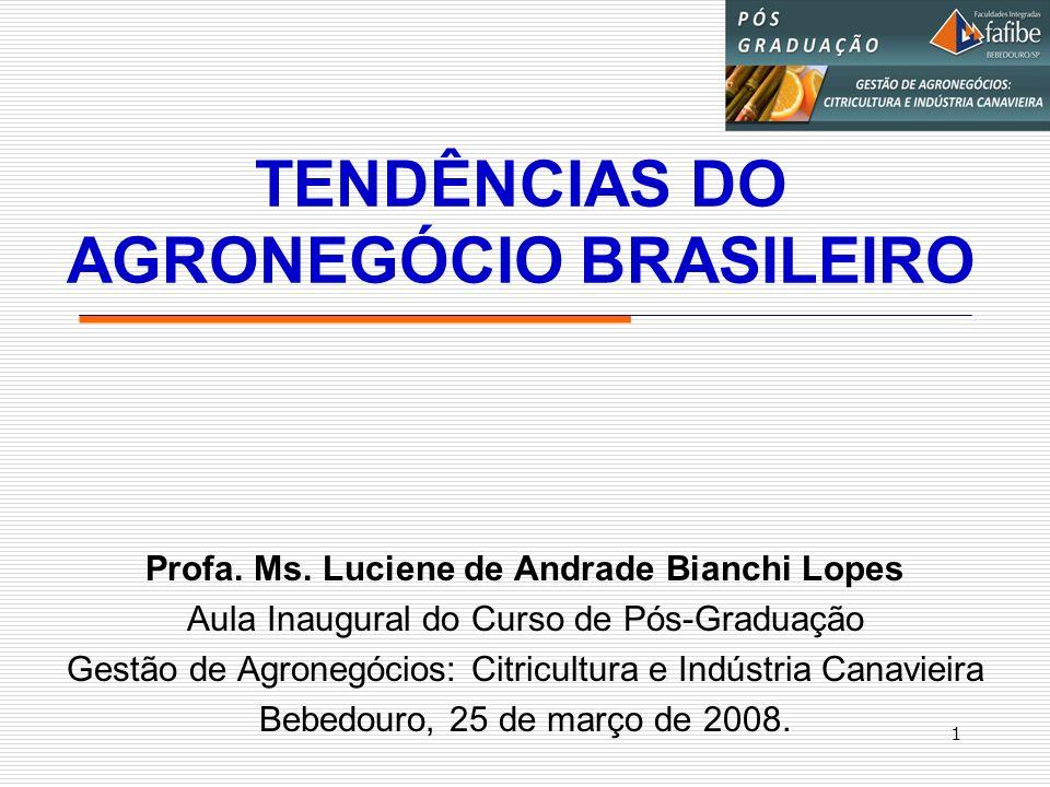 1 TENDÊNCIAS DO AGRONEGÓCIO BRASILEIRO Profa. Ms. Luciene de Andrade Bianchi Lopes Aula Inaugural do Curso de Pós-Graduação Gestão de Agronegócios: Ci