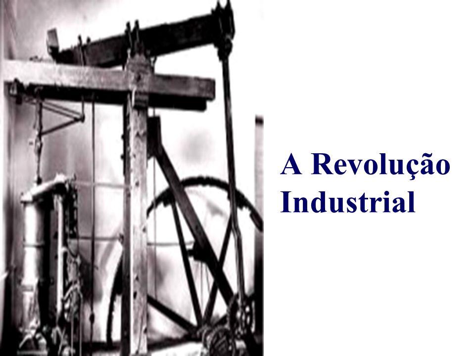 Começou na Inglaterra, em meados do século XVIII.Passagem da manufatura à indústria mecânica.
