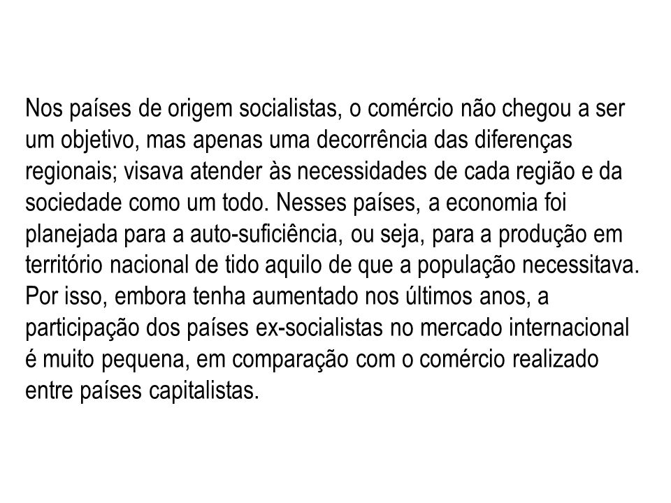 Nos países de origem socialistas, o comércio não chegou a ser um objetivo, mas apenas uma decorrência das diferenças regionais; visava atender às nece