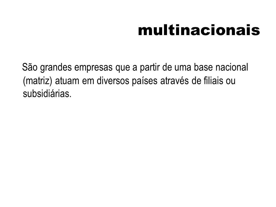 multinacionais São grandes empresas que a partir de uma base nacional (matriz) atuam em diversos países através de filiais ou subsidiárias.