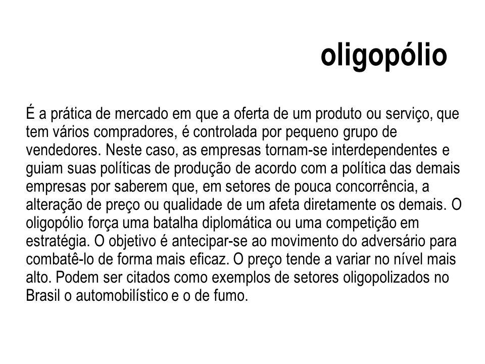 oligopólio É a prática de mercado em que a oferta de um produto ou serviço, que tem vários compradores, é controlada por pequeno grupo de vendedores.