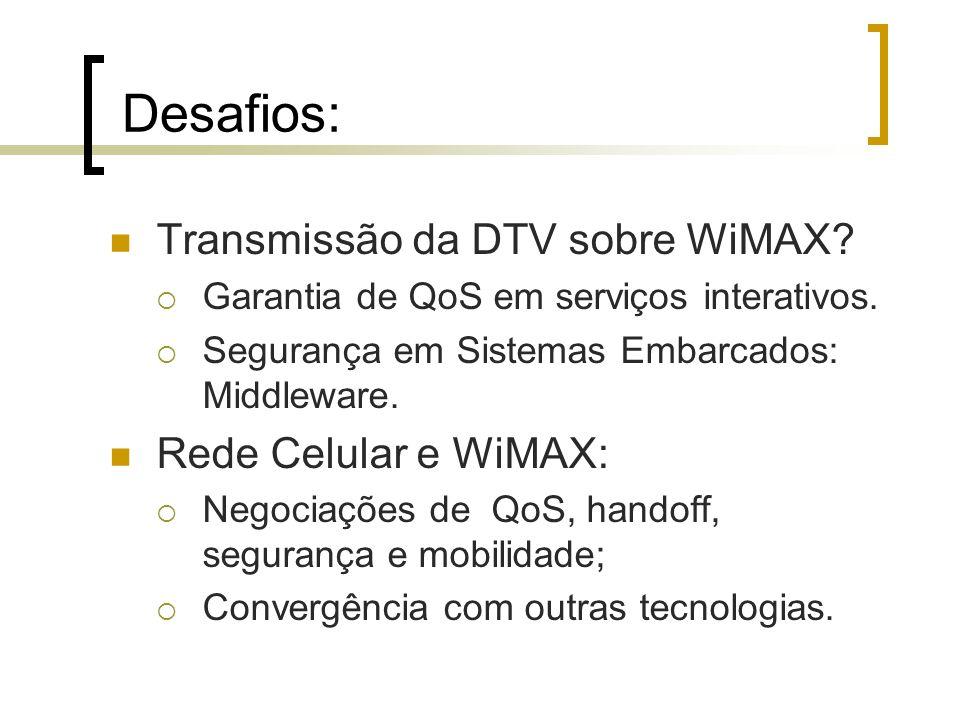 Desafios: Transmissão da DTV sobre WiMAX? Garantia de QoS em serviços interativos. Segurança em Sistemas Embarcados: Middleware. Rede Celular e WiMAX: