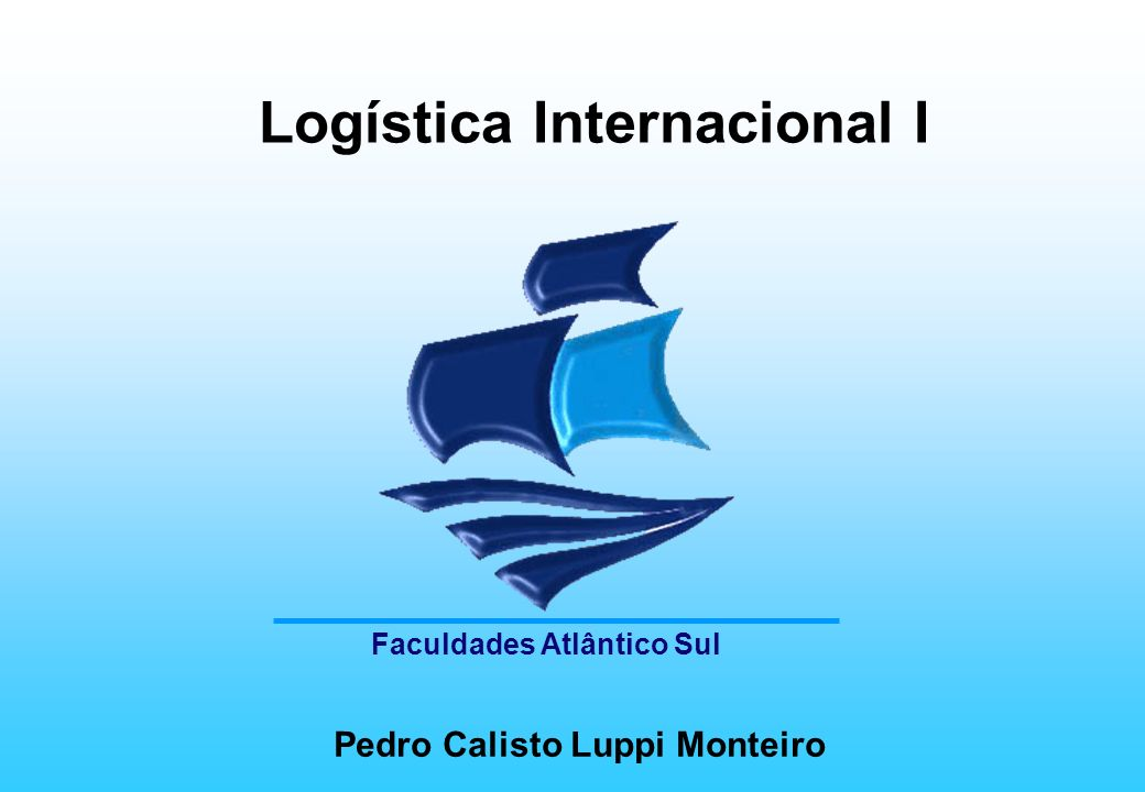 Faculdades Atlântico Sul Logística Internacional Acompanhar o fluxo de material e verificar a situação da embalagem no destino final é determinante para o êxito das exportações.