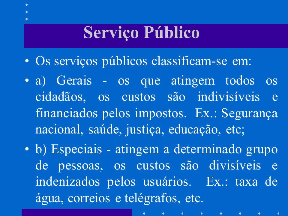 Serviço Público ATENDER NECESSIDADES PÚBLICAS É toda prestação concreta do Estado e da atividade privada que tende a satisfazer necessidades públicas.