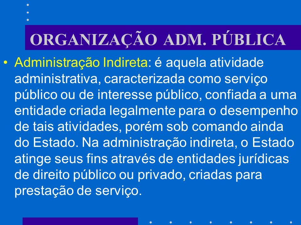 ORGANIZAÇÃO ADM. PÚBLICA Administração Direta: é a constituída dos serviços integrados na estrutura administrativa da Presidência da República e dos M