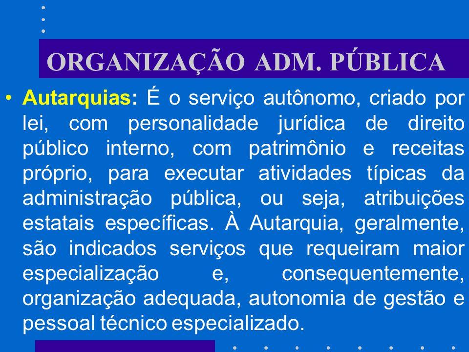 ORGANIZAÇÃO ADM. PÚBLICA Composição da Administração Indireta: As entidades que compõem o administração pública indireta no Brasil são: as autarquias,
