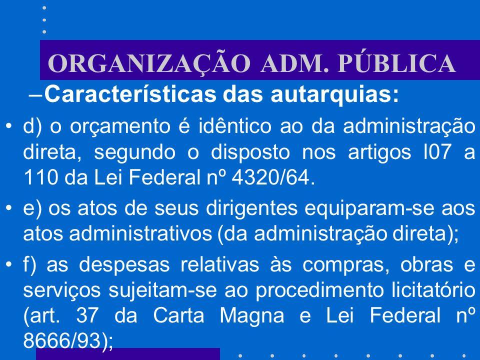 ORGANIZAÇÃO ADM. PÚBLICA –Características das autarquias: a) criada por lei; b) patrimônio inicial transferido pela administração direta, de dotações