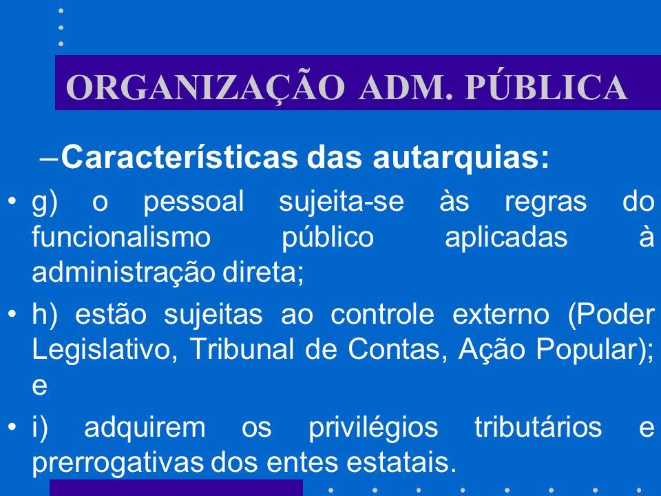 ORGANIZAÇÃO ADM. PÚBLICA –Características das autarquias: d) o orçamento é idêntico ao da administração direta, segundo o disposto nos artigos l07 a 1