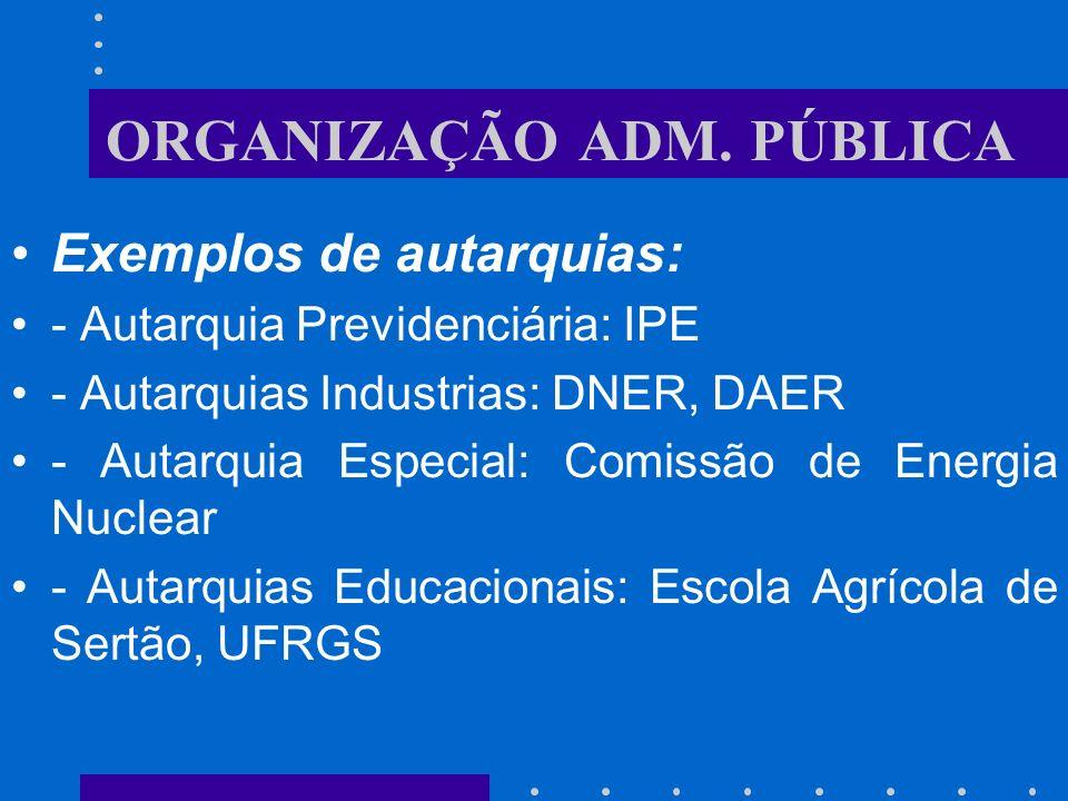 ORGANIZAÇÃO ADM. PÚBLICA –Características das autarquias: g) o pessoal sujeita-se às regras do funcionalismo público aplicadas à administração direta;