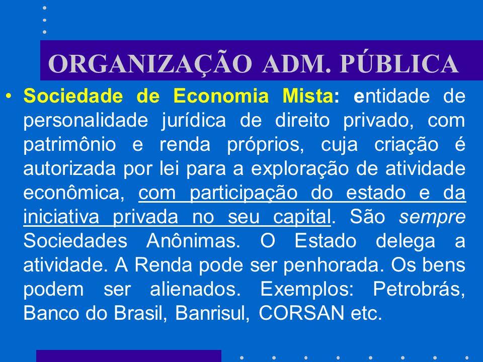 ORGANIZAÇÃO ADM. PÚBLICA Empresas Públicas: Exemplos: Casa da Moeda do Brasil; Rede Ferroviária Federal; Empresa Brasileira de Correios e Telégrafos;