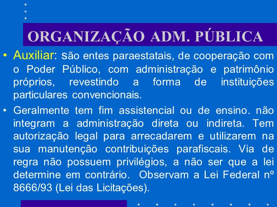 ORGANIZAÇÃO ADM. PÚBLICA Fundações: são entidades instituídas pelo poder público, dotadas de personalidade jurídica de direito privado, com patrimônio