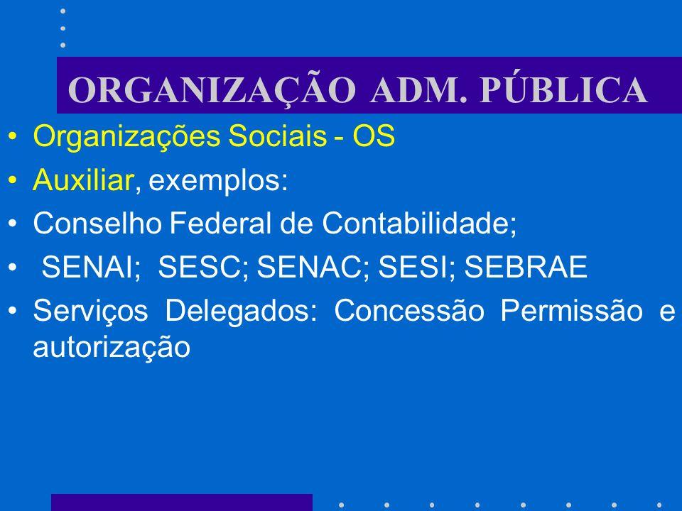 ORGANIZAÇÃO ADM. PÚBLICA Auxiliar: s ão entes paraestatais, de cooperação com o Poder Público, com administração e patrimônio próprios, revestindo a f
