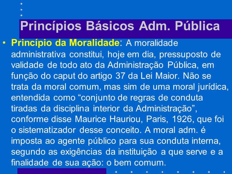 Princípios Básicos Adm. Pública Princípio da Impessoalidade e Finalidade: Hely Lopes Meirelles (1995), considera este princípio como sendo o que impõe