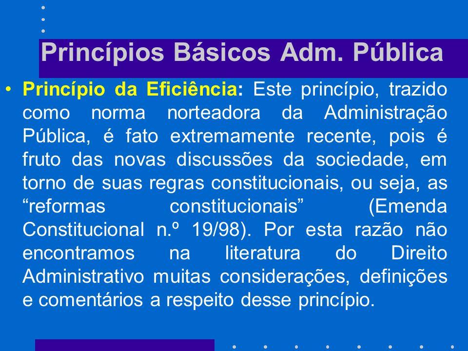 Princípios Básicos Adm. Pública Princípio da Publicidade: Publicidade é a divulgação oficial do ato para conhecimento público e início de seus efeitos