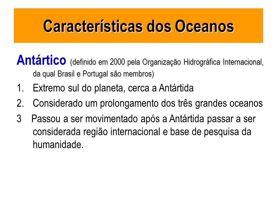 Características dos Oceanos (definido em 2000 pela Organização Hidrográfica Internacional, da qual Brasil e Portugal são membros) Antártico (definido